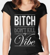 Bitch don't kill my Vibe - white  Women's Fitted Scoop T-Shirt
