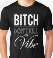 Bitch don't kill my Vibe - white  Unisex T-Shirt