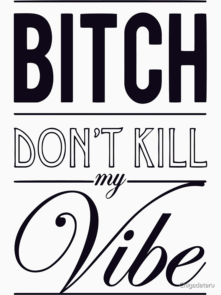 Bitch don't kill my Vibe - black | Unisex T-Shirt