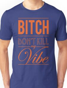 Bitch don't kill my Vibe - Orange/Blue T-Shirt