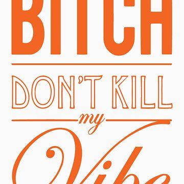 Bitch don't kill my Vibe - Orange/Blue by Chigadeteru