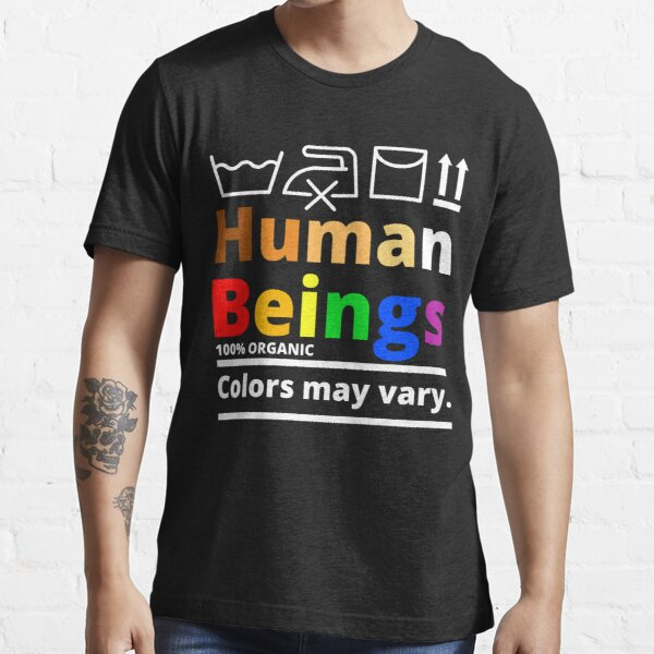 Human Beings 100% Organic Colors May Vary Gift For Men Women Essential T-Shirt