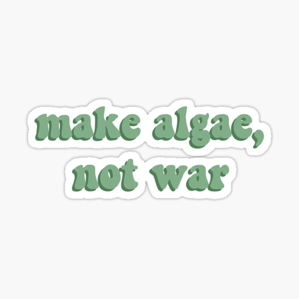 make algae, not war Sticker