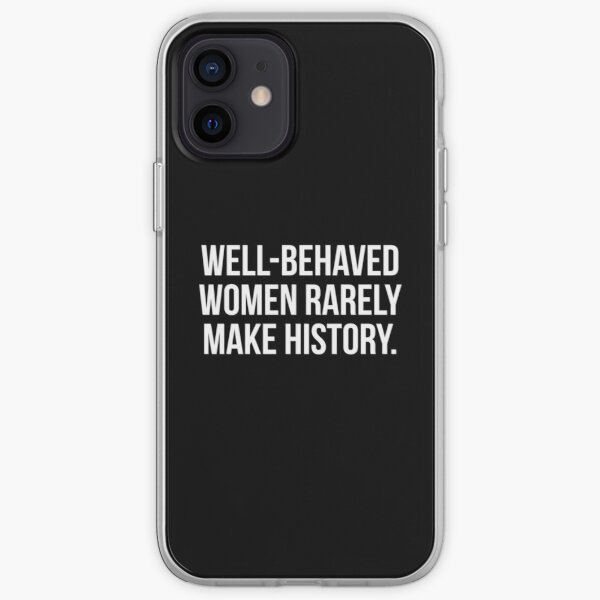 Well-Behaved Women Rarely Make History iPhone Soft Case