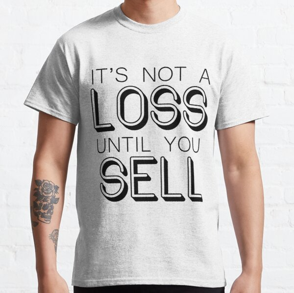 It's not a LOSS until you SELL - Wallstreetbets Classic T-Shirt