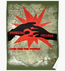 cash paid for powers - potestas est pecunia  Poster