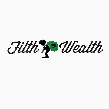 Filth&Wealth With Black Letters by StackTeam