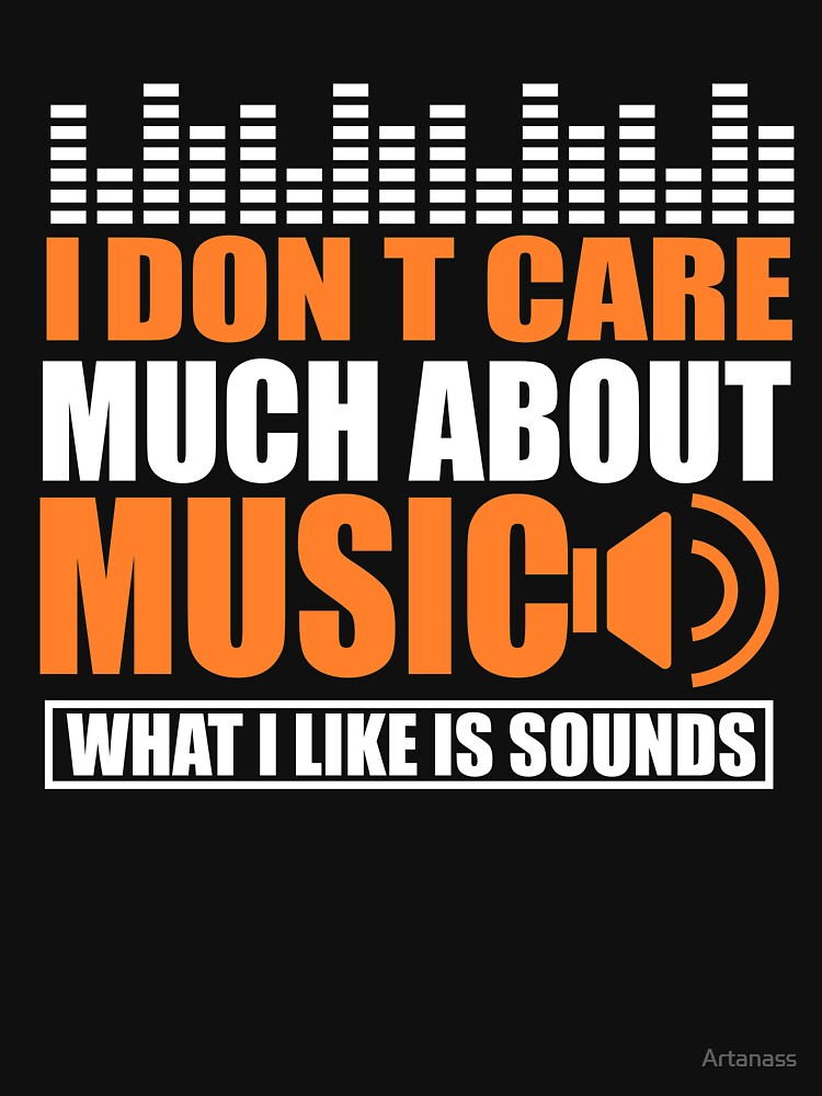 «je n'aime pas beaucoup la musique ce que j'aime c'est les sons» par Artanass