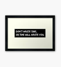 Don't waste time Framed Print