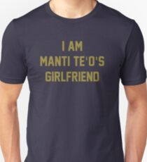 I Am Manti Te'o's Girlfriend - SOUTH BEND Edition T-Shirt
