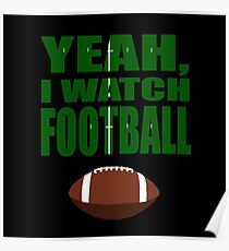 Yeah, I Watch Football Poster