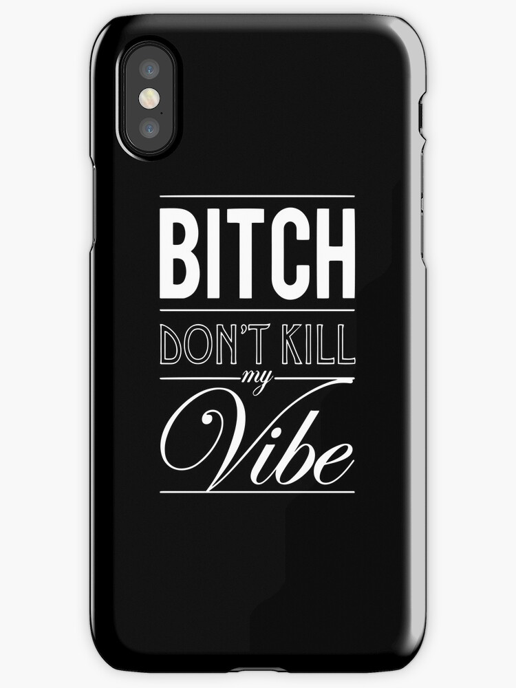Bitch don't kill my Vibe - iPhone Cover by Chigadeteru