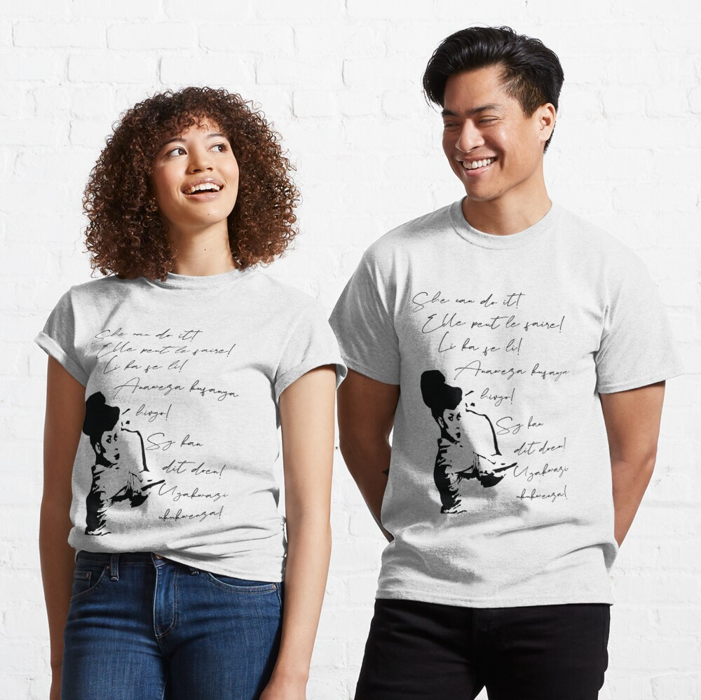 She can do It African languages | Motivational Quote Swahili, Zulu, Afrikaans, French, Haitian Creole | Woke Black Woman Classic T-Shirt