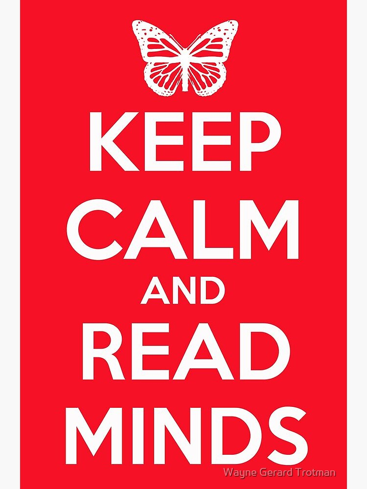 Keep Calm and Read Minds by redmoondragon