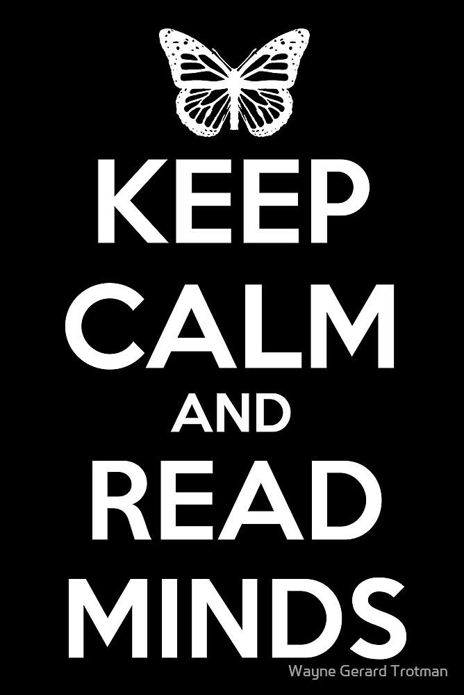 Keep Calm and Read Minds by Wayne Gerard Trotman