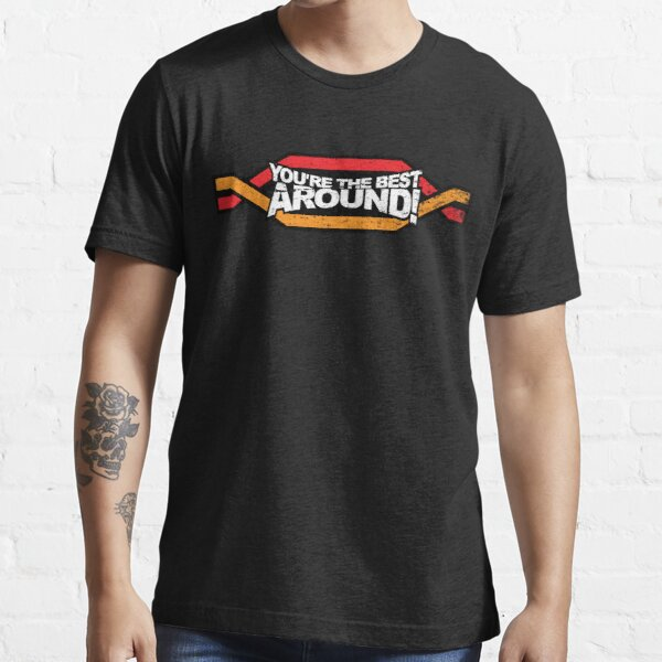 You're the BEST! AROUND! Essential T-Shirt