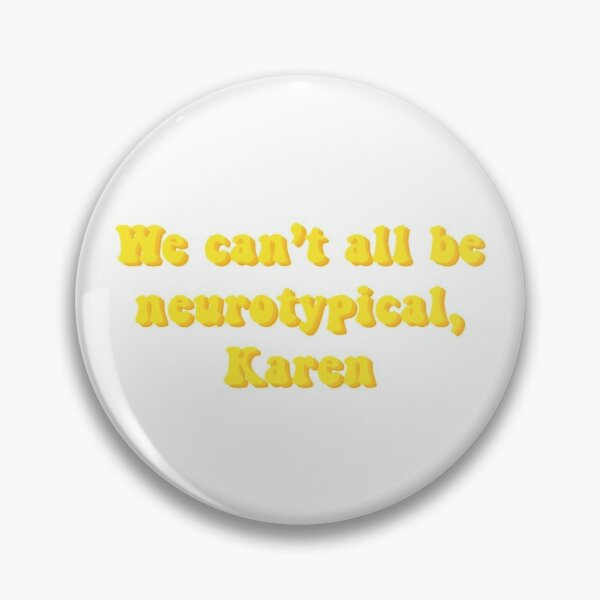 We Can't All Be Neurotypical, Karen Pin