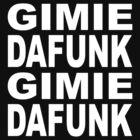 Gimie Dafunk (white type) by Scott Simpson