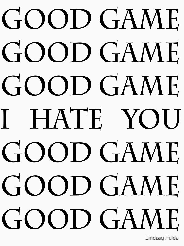 Good Game, I Hate You, Good Game. by CreatingRayne