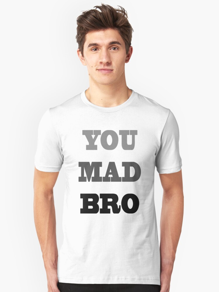 You Mad Bro? Unisex T-Shirt Front