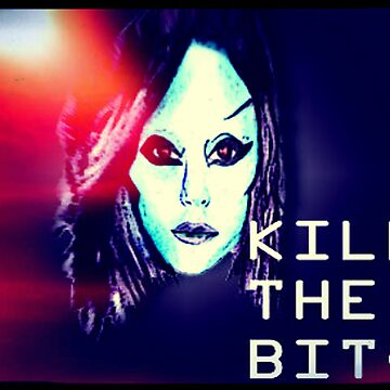 Kill the Bitch poster (Large) by babybadger