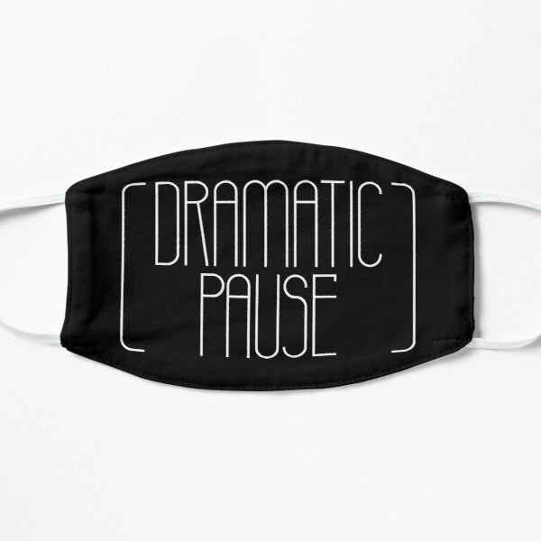 Dramatic Pause (white lettering) Flat Mask