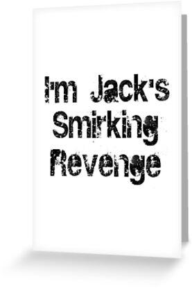 I'm Jack's Smirking Revenge Black Lettering by KnightsOfShame