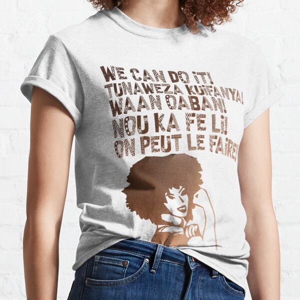 We can do It African languages | Motivational Quote Swahili, Afrikaans, French, Haitian Creole, Somali | Girl Boss Classic T-Shirt
