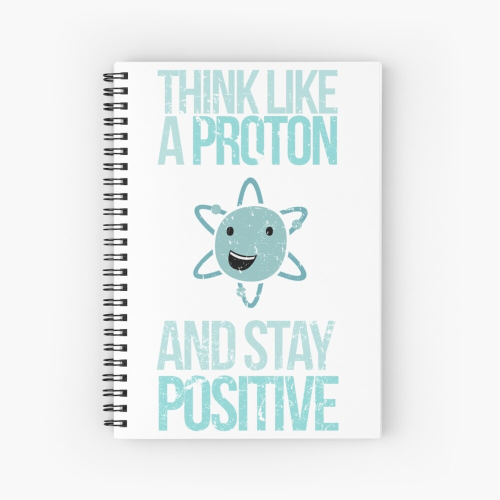 Excuse Me While I Science: Think Like A Proton and Stay Positive Spiral Notebook