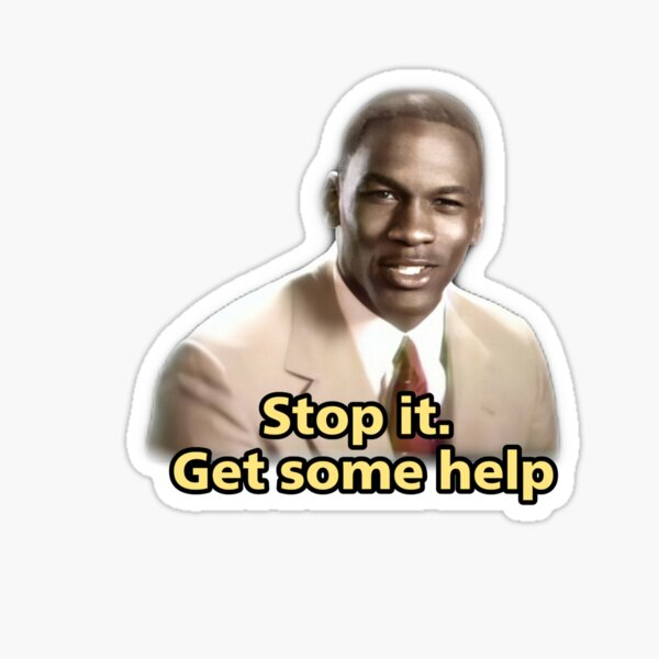 Michael Jordan - Stop it get some help Sticker