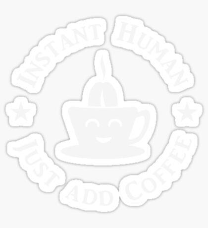 Coffee: Instant Human (white) VRS2 Sticker