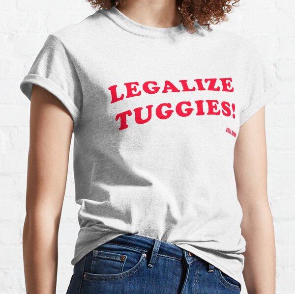 LEGALIZE TUGGIES! Classic T-Shirt
