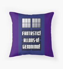 Fantastic! Allons-y! Geronimo! Throw Pillow