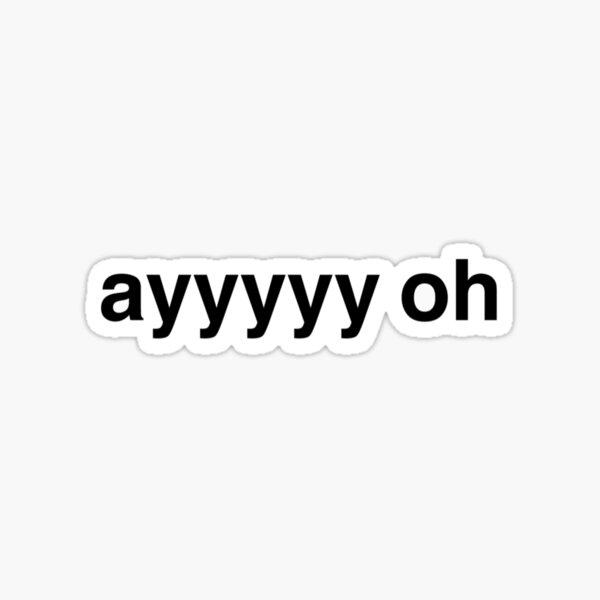 ayyyyyyy oh (ayyyyy oh) Sticker