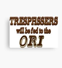 Trespassers Will Be Fed to the Ori Canvas Print