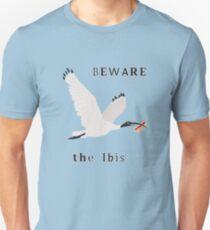 Beware the Ibis Unisex T-Shirt