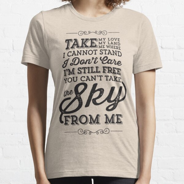 You Can't Take The Sky From Me Essential T-Shirt