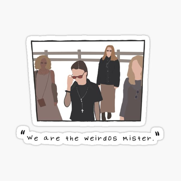 """We are the weirdos Mister."" - The Craft Sticker"