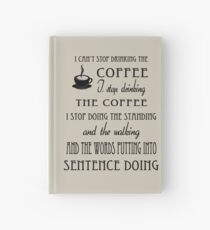 I Can't Stop Drinking the Coffee Hardcover Journal