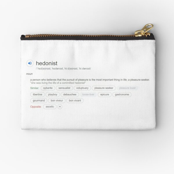 Who is a hedonist ? Zipper Pouch