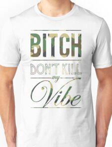 Bitch don't kill my Vibe - camo T-Shirt