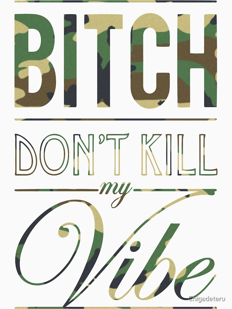 Bitch don't kill my Vibe - camo | Unisex T-Shirt