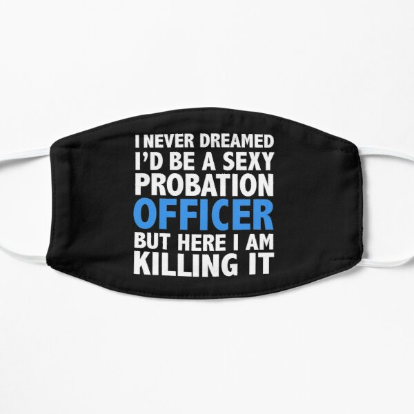 Never dreamt I'd be Sexy Probation Officer but Killing it Graduation Flat Mask