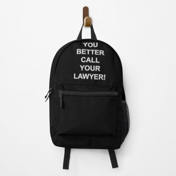 you better call your lawyer! Backpack