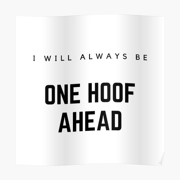 I Will Always Be One Hoof Ahead Poster