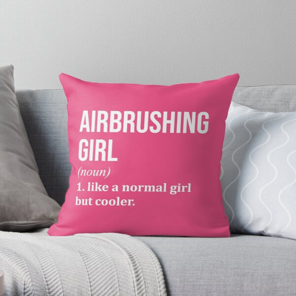 Airbrushing Girl Funny Saying for Women Throw Pillow