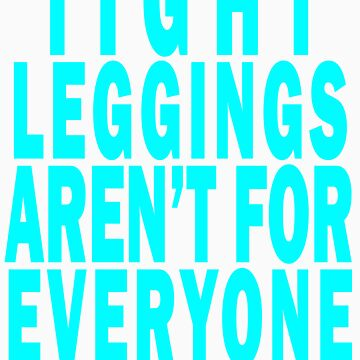 Tight Leggings Aren't For Everyone - Nothing Personal by ohnosidney