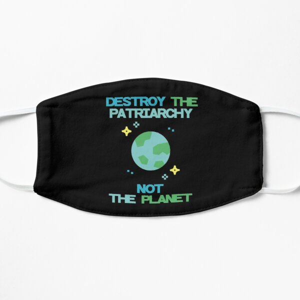 Destroy The Patriarchy Not The Planet Flat Mask