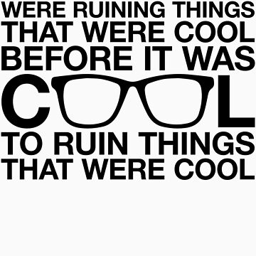 Hipsters Ruin Everything by BoomShirts