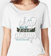 THE FAULT IN OUR STARS - ALWAYS Women's Relaxed Fit T-Shirt